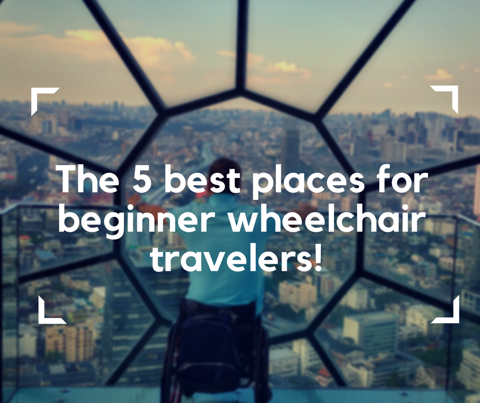 places for beginner wheelchair travelers, wheelchair travel, traveling in a wheelchair, electric wheelchair, accessible travel, traveling for wheelchair users